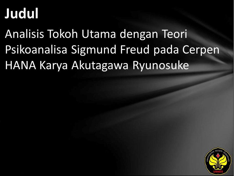 Judul Analisis Tokoh Utama dengan Teori Psikoanalisa Sigmund Freud pada Cerpen HANA Karya Akutagawa Ryunosuke