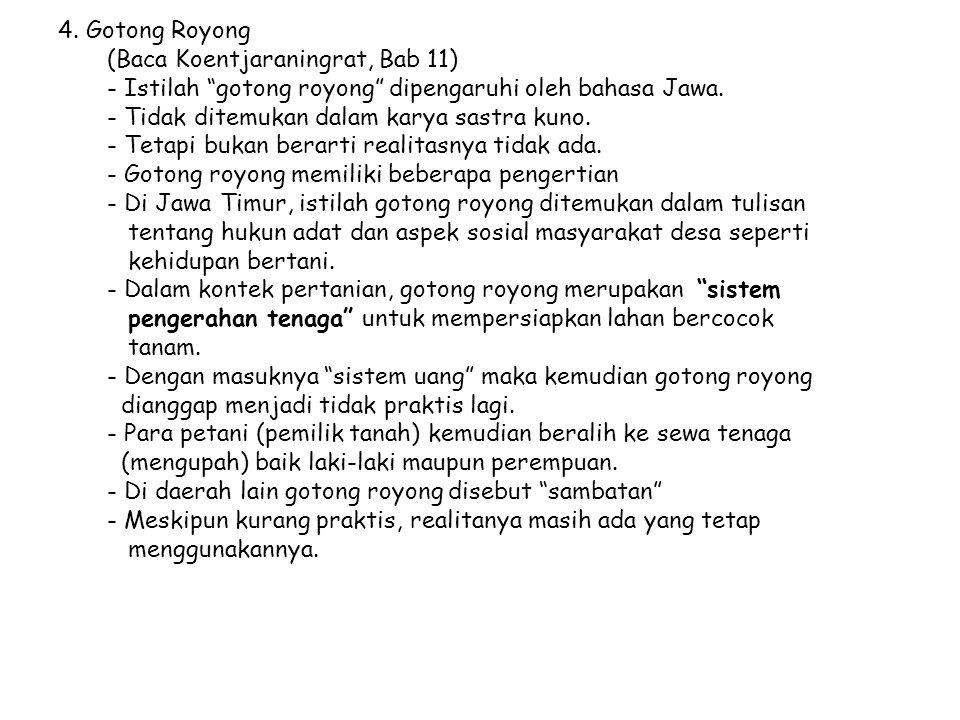 """4. Gotong Royong (Baca Koentjaraningrat, Bab 11) - Istilah """"gotong royong"""" dipengaruhi oleh bahasa Jawa. - Tidak ditemukan dalam karya sastra kuno. -"""