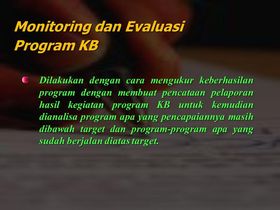 Monitoring dan Evaluasi Program KB Dilakukan dengan cara mengukur keberhasilan program dengan membuat pencataan pelaporan hasil kegiatan program KB un
