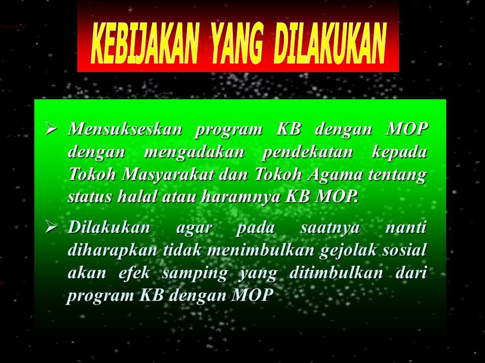  Mensukseskan program KB dengan MOP dengan mengadakan pendekatan kepada Tokoh Masyarakat dan Tokoh Agama tentang status halal atau haramnya KB MOP. 