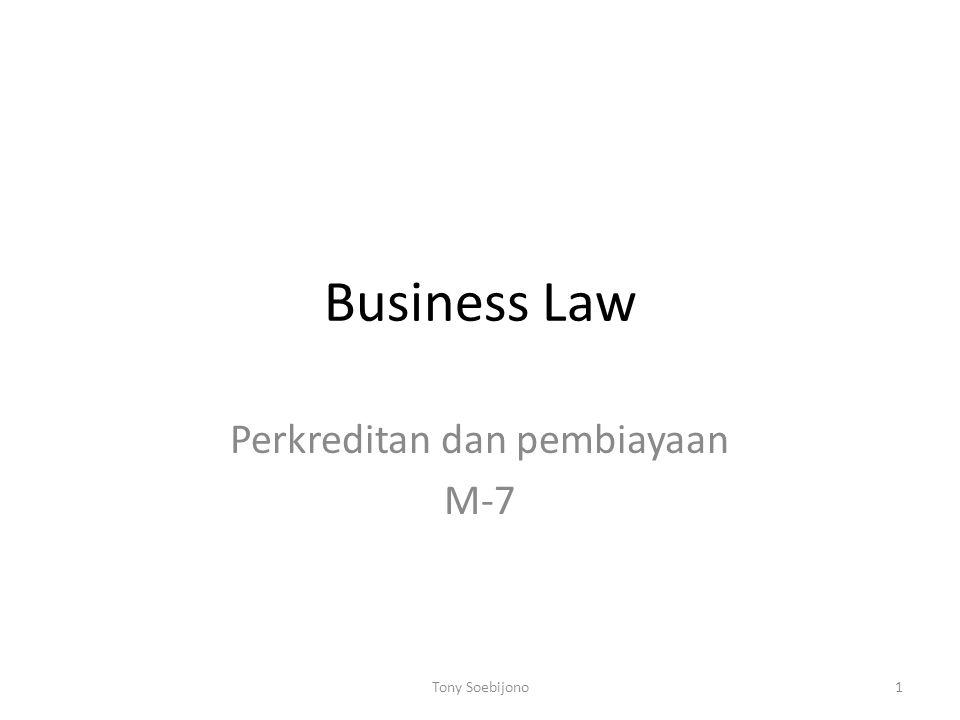 Business Law Perkreditan dan pembiayaan M-7 1Tony Soebijono