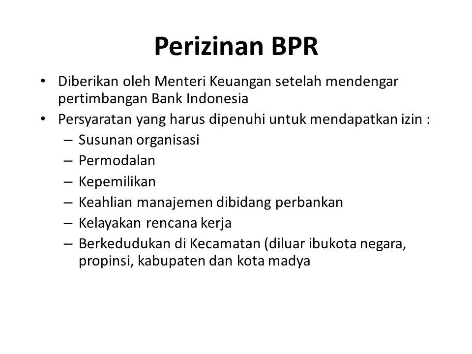 Perizinan BPR Diberikan oleh Menteri Keuangan setelah mendengar pertimbangan Bank Indonesia Persyaratan yang harus dipenuhi untuk mendapatkan izin : –