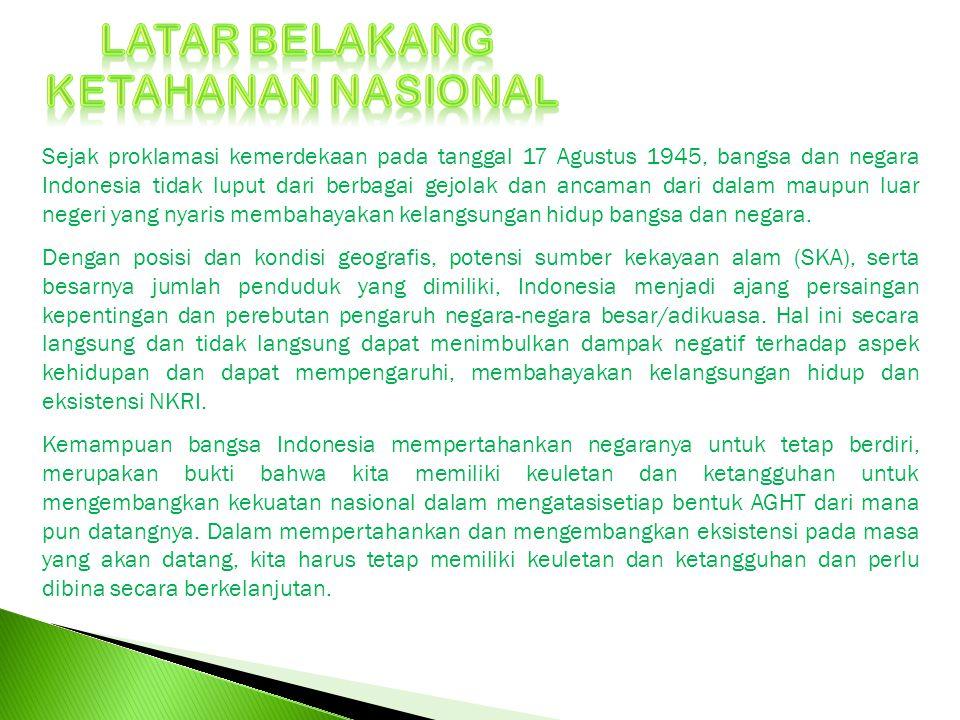 Sejak proklamasi kemerdekaan pada tanggal 17 Agustus 1945, bangsa dan negara Indonesia tidak luput dari berbagai gejolak dan ancaman dari dalam maupun