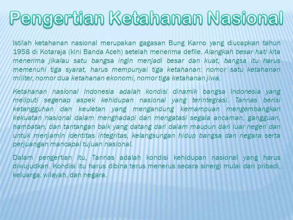 Istilah ketahanan nasional merupakan gagasan Bung Karno yang diucapkan tahun 1958 di Kotaraja (kini Banda Aceh) setelah menerima defile. Alangkah besa