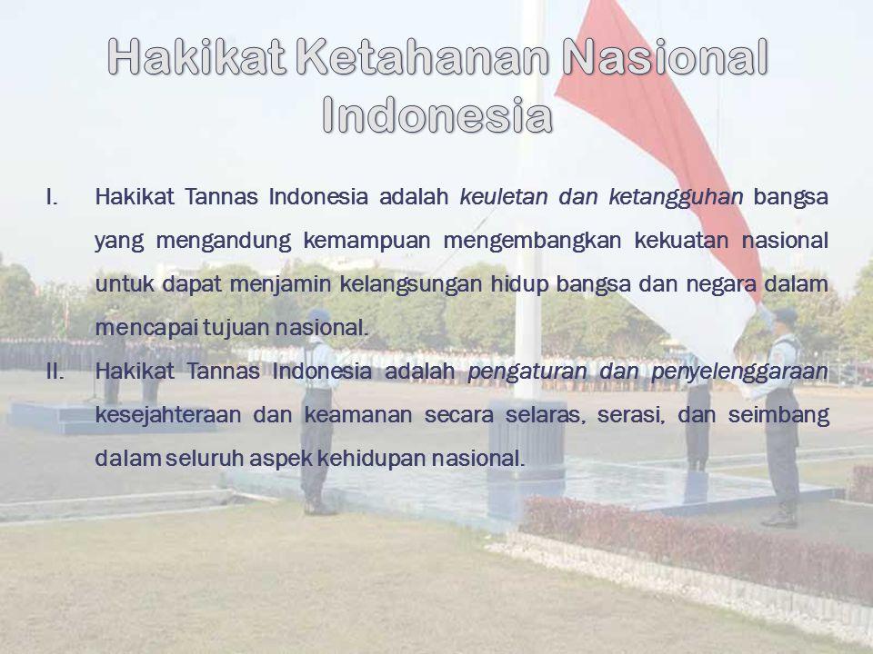 I.Hakikat Tannas Indonesia adalah keuletan dan ketangguhan bangsa yang mengandung kemampuan mengembangkan kekuatan nasional untuk dapat menjamin kelan
