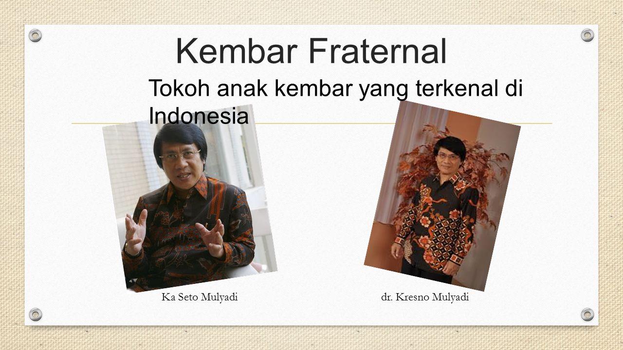 Kembar Fraternal Tokoh anak kembar yang terkenal di Indonesia Ka Seto Mulyadidr. Kresno Mulyadi