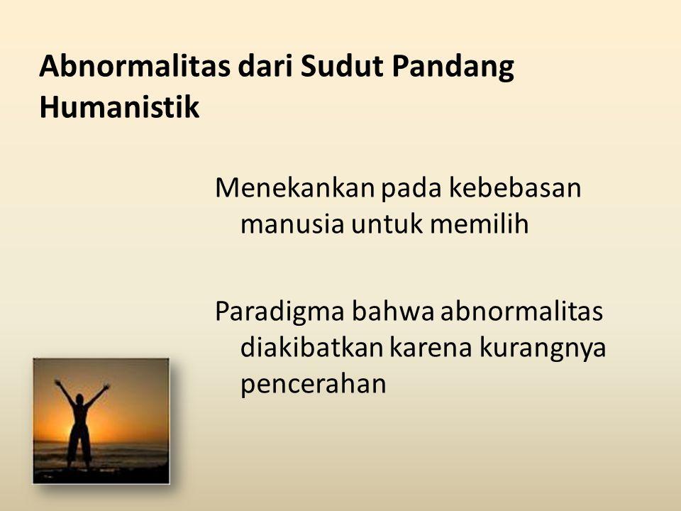Abnormalitas dari Sudut Pandang Humanistik Menekankan pada kebebasan manusia untuk memilih Paradigma bahwa abnormalitas diakibatkan karena kurangnya p