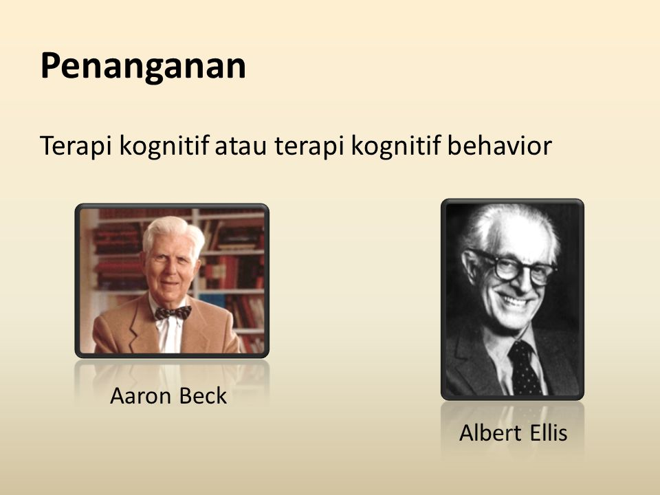 Penanganan Terapi kognitif atau terapi kognitif behavior Aaron Beck Albert Ellis