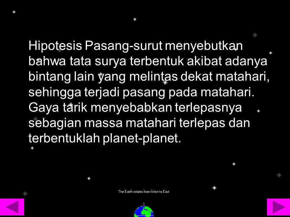 Hipotesis Pasang-surut menyebutkan bahwa tata surya terbentuk akibat adanya bintang lain yang melintas dekat matahari, sehingga terjadi pasang pada ma
