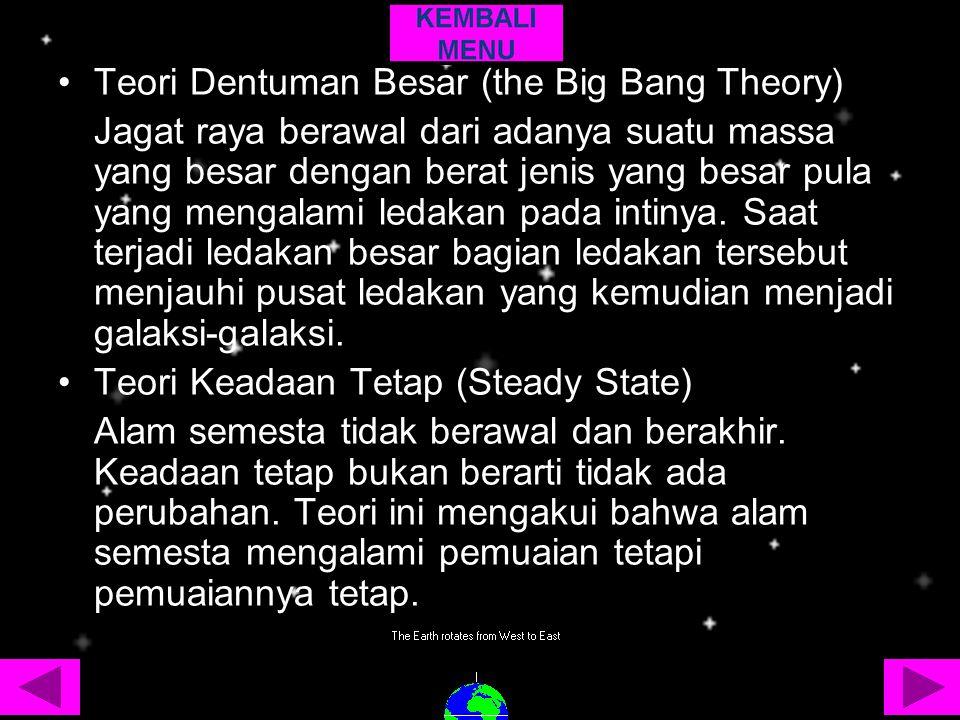 Teori Dentuman Besar (the Big Bang Theory) Jagat raya berawal dari adanya suatu massa yang besar dengan berat jenis yang besar pula yang mengalami led