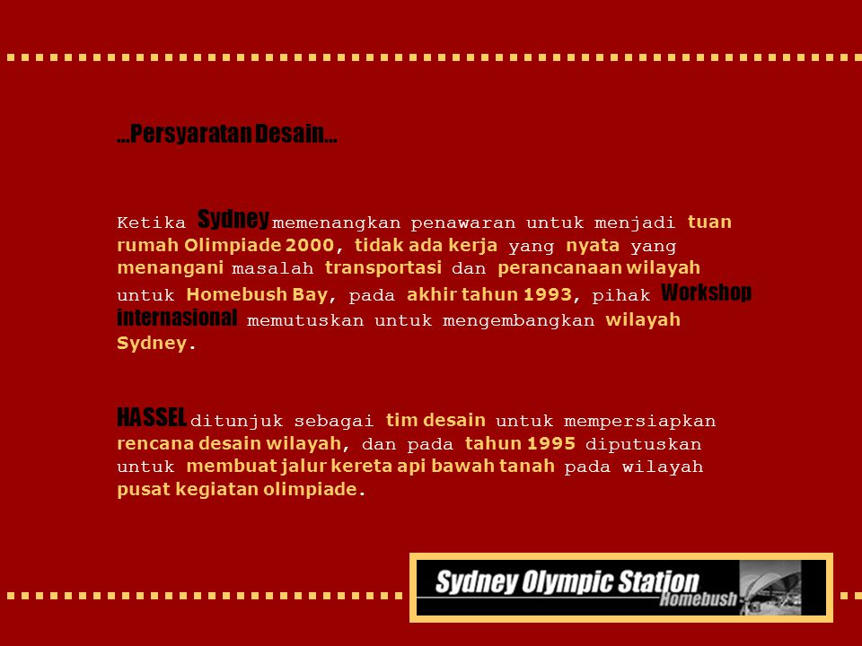 …Persyaratan Desain… Ketika Sydney m emenangkan penawaran untuk menjadi t uan rumah Olimpiade 2000, t idak ada kerja yang n yata yang menangani masala