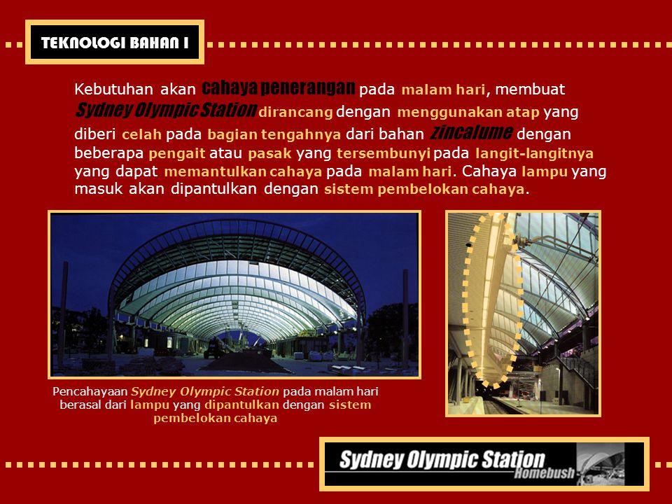 TEKNOLOGI BAHAN I Kebutuhan akan cahaya penerangan pada malam hari, membuat Sydney Olympic Station dirancang dengan menggunakan atap yang diberi celah