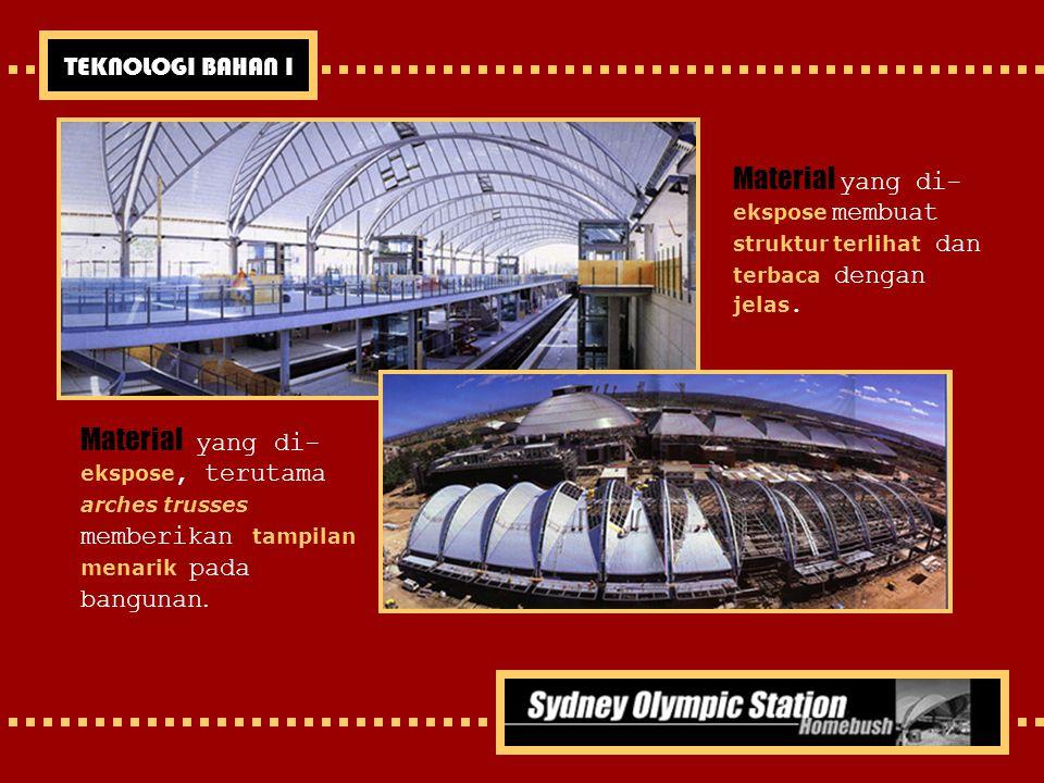 TEKNOLOGI BAHAN I Material yang di- ekspose, terutama arches trusses memberikan tampilan menarik pada bangunan. Material yang di- ekspose membuat stru