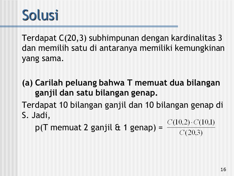 16 Terdapat C(20,3) subhimpunan dengan kardinalitas 3 dan memilih satu di antaranya memiliki kemungkinan yang sama. (a) Carilah peluang bahwa T memuat