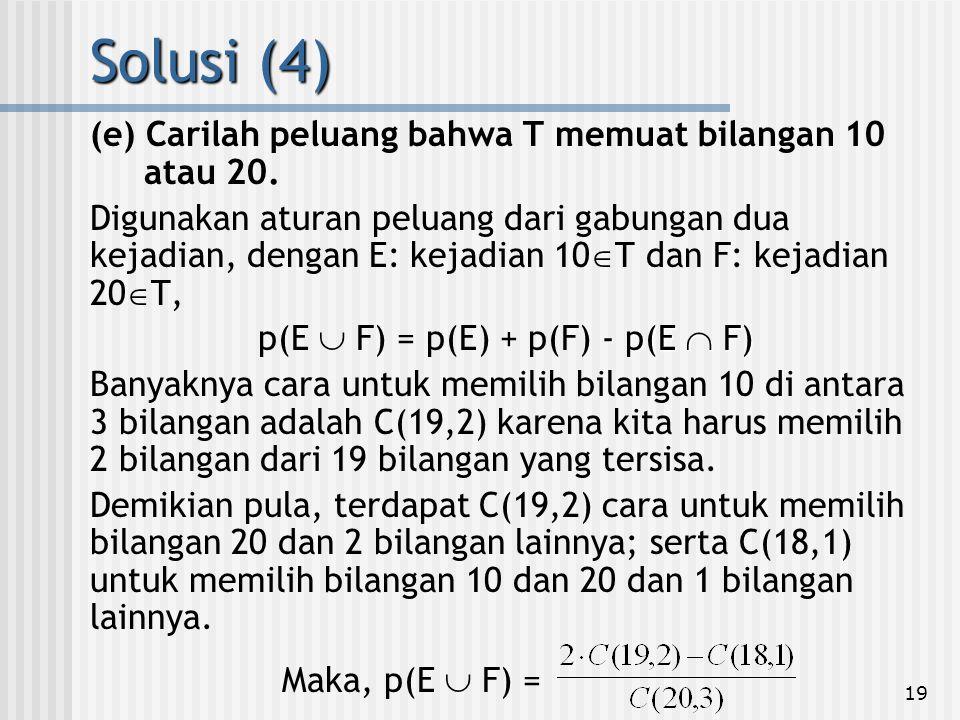 19 (e) Carilah peluang bahwa T memuat bilangan 10 atau 20. Digunakan aturan peluang dari gabungan dua kejadian, dengan E: kejadian 10  T dan F: kejad