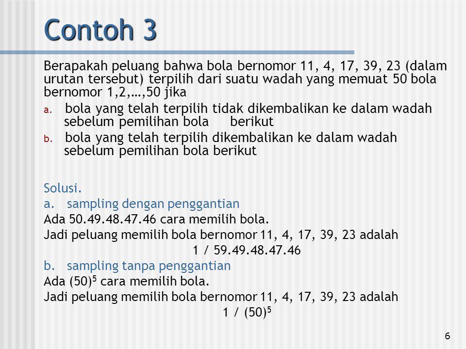 6 Contoh 3 Berapakah peluang bahwa bola bernomor 11, 4, 17, 39, 23 (dalam urutan tersebut) terpilih dari suatu wadah yang memuat 50 bola bernomor 1,2,