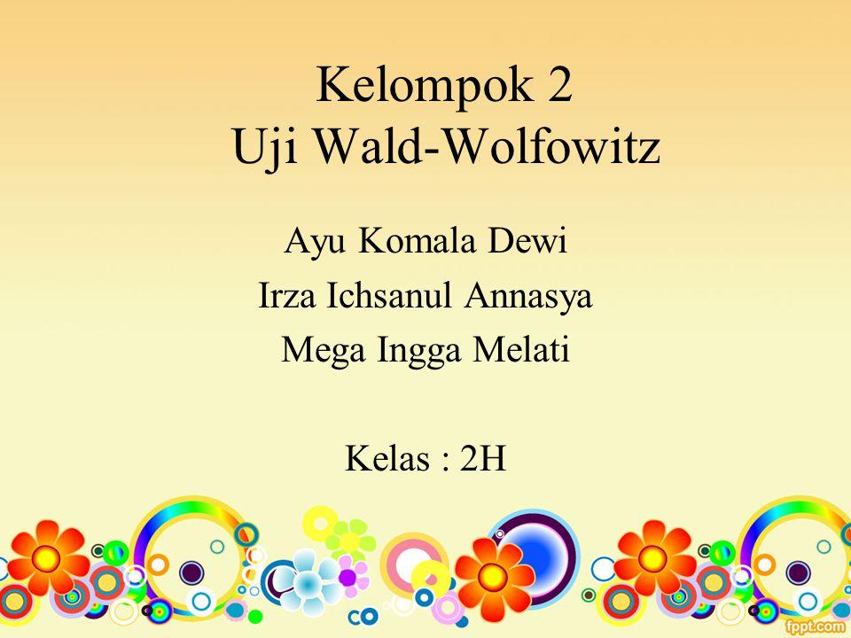 Kelompok 2 Uji Wald-Wolfowitz Ayu Komala Dewi Irza Ichsanul Annasya Mega Ingga Melati Kelas : 2H