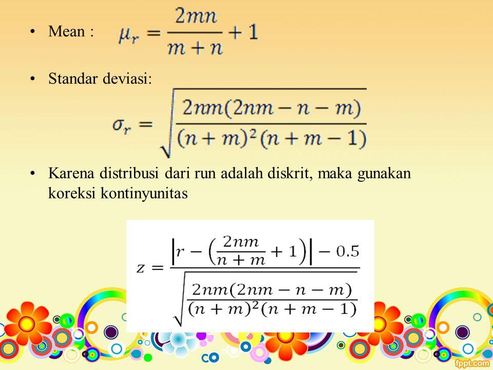 Mean : Standar deviasi: Karena distribusi dari run adalah diskrit, maka gunakan koreksi kontinyunitas
