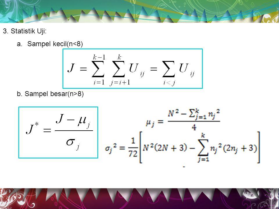3.Statistik Uji: a.Sampel kecil(n<8) b. Sampel besar(n>8) 3.