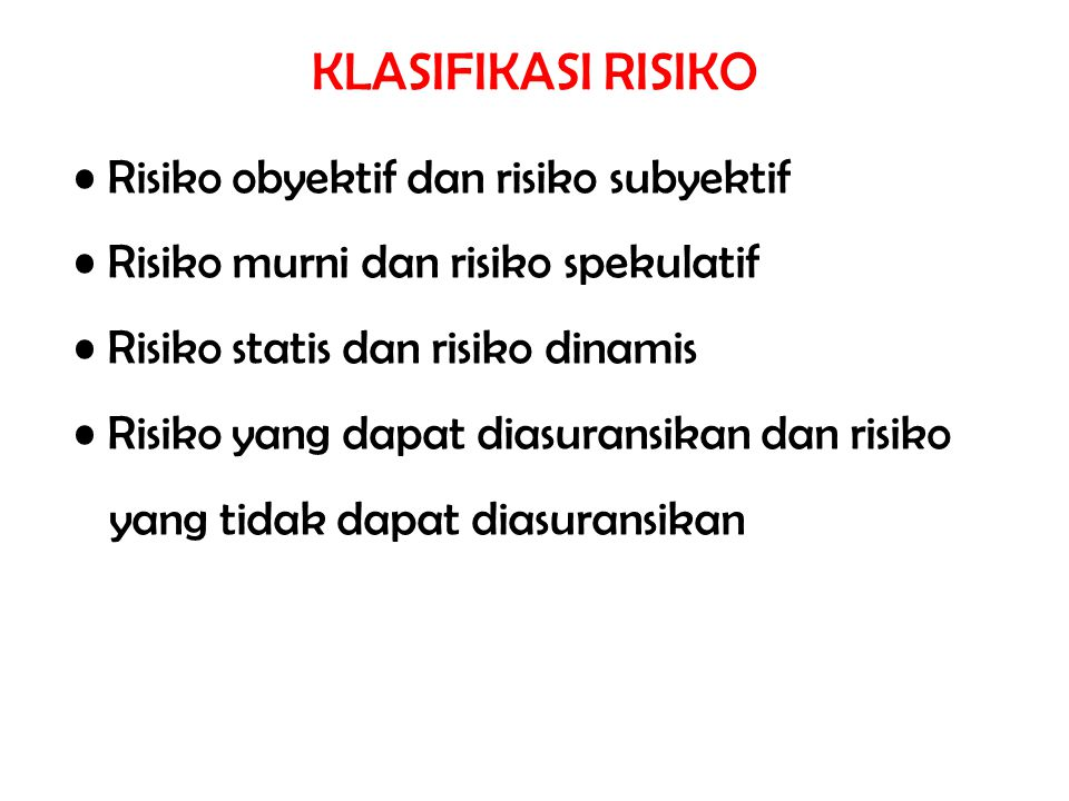 Risiko obyektif dan risiko subyektif Risiko murni dan risiko spekulatif Risiko statis dan risiko dinamis Risiko yang dapat diasuransikan dan risiko yang tidak dapat diasuransikan