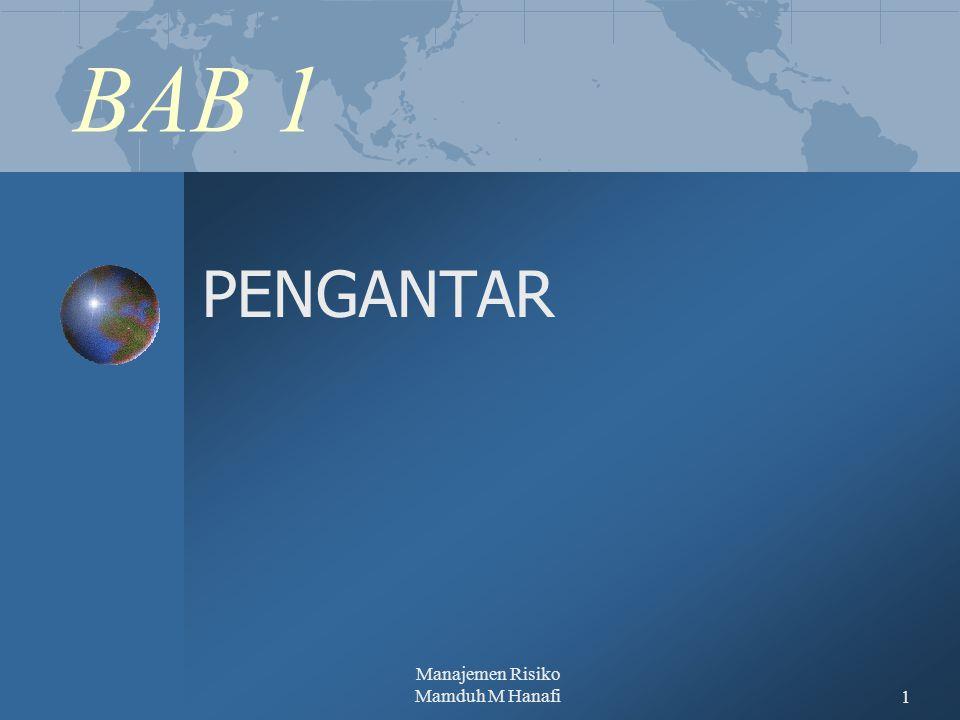 Manajemen Risiko Mamduh M Hanafi1 BAB 1 PENGANTAR