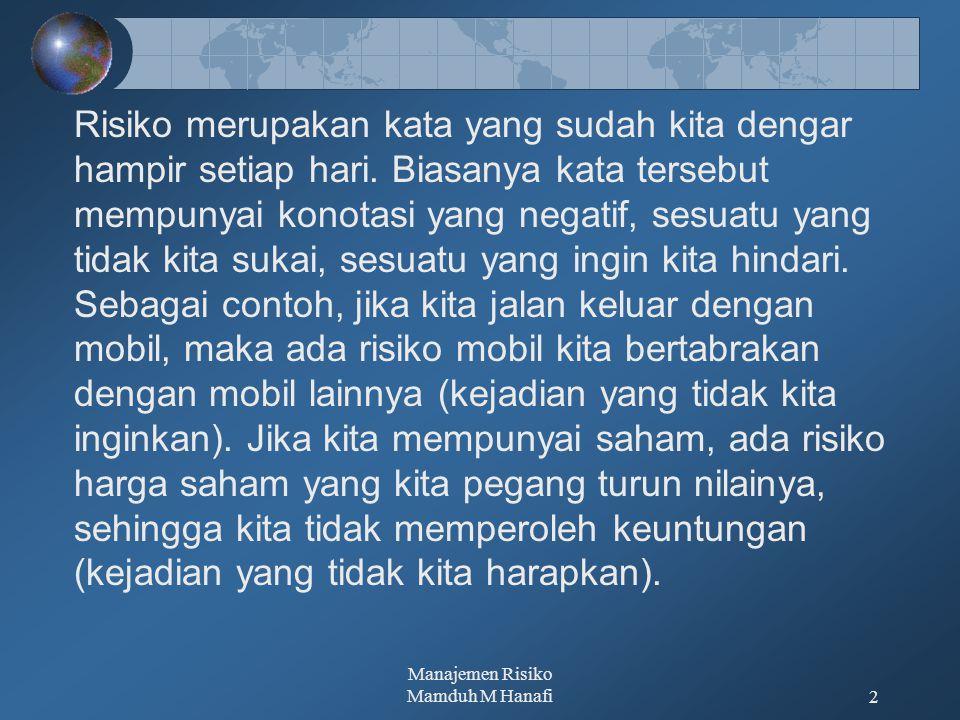 Manajemen Risiko Mamduh M Hanafi2 Risiko merupakan kata yang sudah kita dengar hampir setiap hari.
