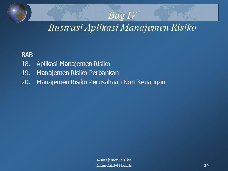 Manajemen Risiko Mamduh M Hanafi26 Bag IV Ilustrasi Aplikasi Manajemen Risiko BAB 18.Aplikasi Manajemen Risiko 19.Manajemen Risiko Perbankan 20.Manajemen Risiko Perusahaan Non-Keuangan
