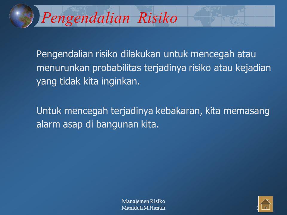Manajemen Risiko Mamduh M Hanafi36 Pengendalian Risiko Pengendalian risiko dilakukan untuk mencegah atau menurunkan probabilitas terjadinya risiko atau kejadian yang tidak kita inginkan.