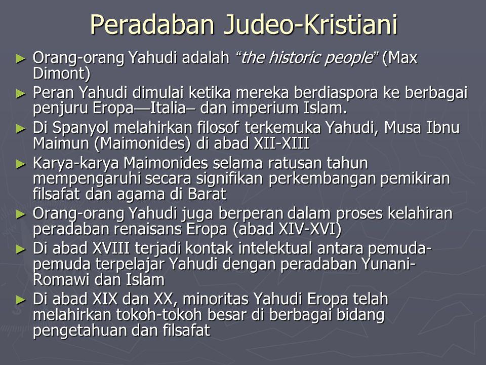 Peradaban Judeo-Kristiani ► Orang-orang Yahudi adalah the historic people (Max Dimont) ► Peran Yahudi dimulai ketika mereka berdiaspora ke berbagai penjuru Eropa — Italia – dan imperium Islam.