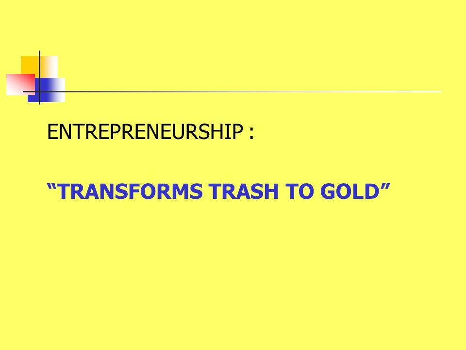 "ENTREPRENEURSHIP : ""TRANSFORMS TRASH TO GOLD"""