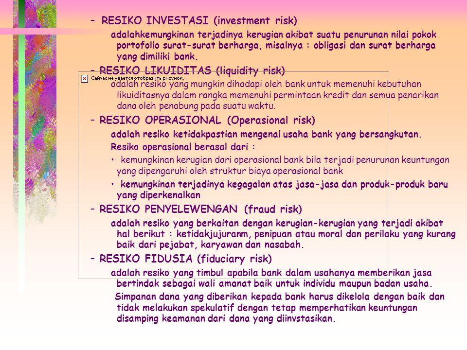 – RESIKO INVESTASI (investment risk) adalahkemungkinan terjadinya kerugian akibat suatu penurunan nilai pokok portofolio surat-surat berharga, misalnya : obligasi dan surat berharga yang dimiliki bank.