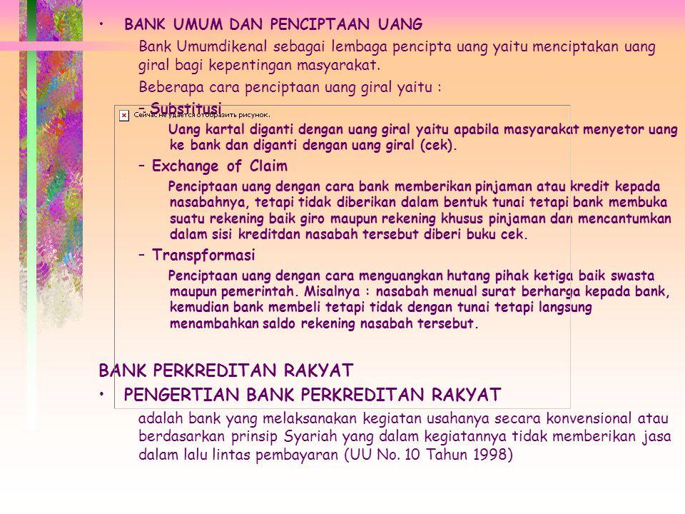 BANK UMUM DAN PENCIPTAAN UANG Bank Umumdikenal sebagai lembaga pencipta uang yaitu menciptakan uang giral bagi kepentingan masyarakat.