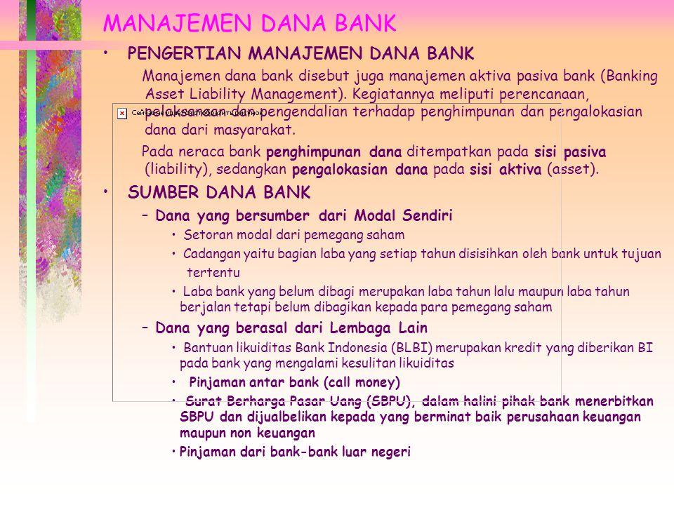 MANAJEMEN DANA BANK PENGERTIAN MANAJEMEN DANA BANK Manajemen dana bank disebut juga manajemen aktiva pasiva bank (Banking Asset Liability Management).