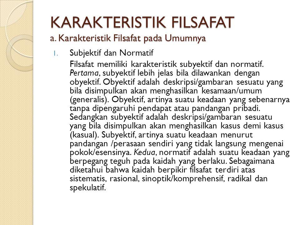 KARAKTERISTIK FILSAFAT Karakteristik Filsafat pada Umumnya KARAKTERISTIK FILSAFAT a.