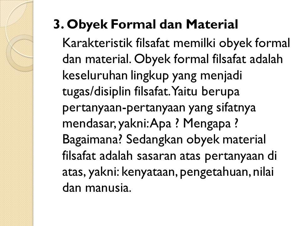 3.Obyek Formal dan Material Karakteristik filsafat memilki obyek formal dan material.