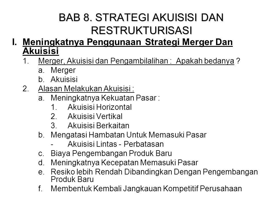 BAB 8. STRATEGI AKUISISI DAN RESTRUKTURISASI I.Meningkatnya Penggunaan Strategi Merger Dan Akuisisi 1.Merger, Akuisisi dan Pengambilalihan : Apakah be