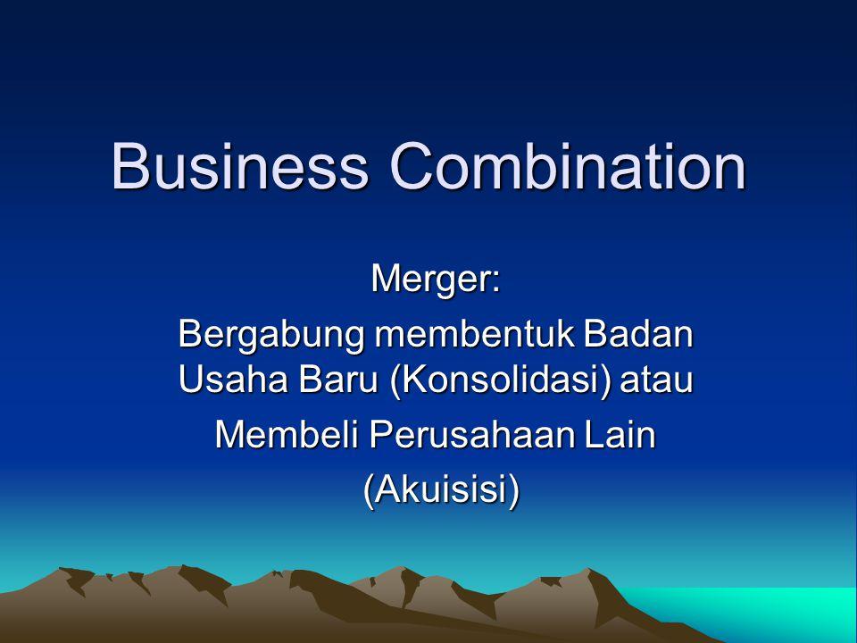 Business Combination Merger: Bergabung membentuk Badan Usaha Baru (Konsolidasi) atau Membeli Perusahaan Lain (Akuisisi) (Akuisisi)