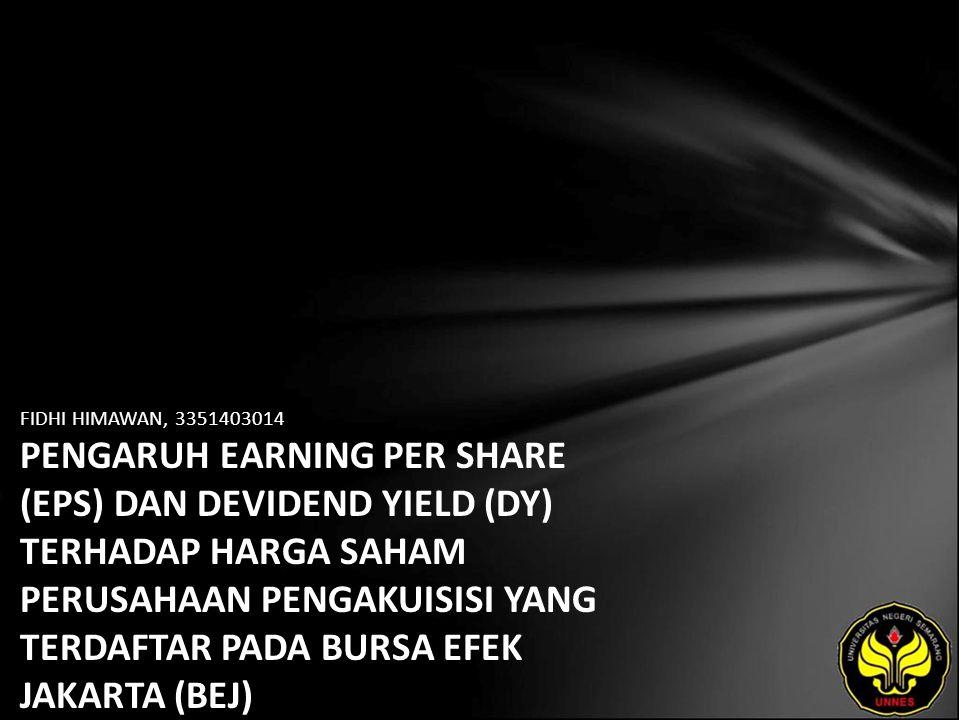 FIDHI HIMAWAN, 3351403014 PENGARUH EARNING PER SHARE (EPS) DAN DEVIDEND YIELD (DY) TERHADAP HARGA SAHAM PERUSAHAAN PENGAKUISISI YANG TERDAFTAR PADA BURSA EFEK JAKARTA (BEJ)