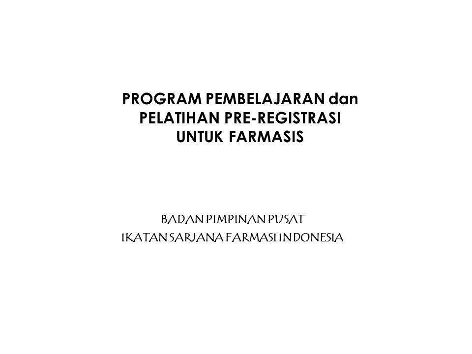 PROGRAM PEMBELAJARAN dan PELATIHAN PRE-REGISTRASI UNTUK FARMASIS BADAN PIMPINAN PUSAT IKATAN SARJANA FARMASI INDONESIA