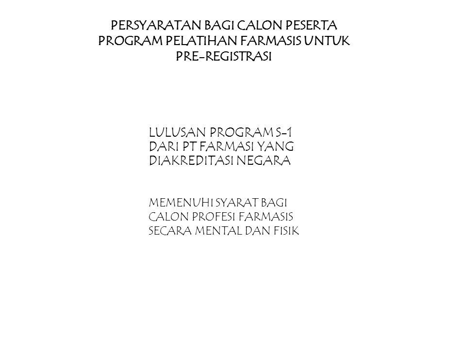 PERSYARATAN BAGI CALON PESERTA PROGRAM PELATIHAN FARMASIS UNTUK PRE-REGISTRASI LULUSAN PROGRAM S-1 DARI PT FARMASI YANG DIAKREDITASI NEGARA MEMENUHI SYARAT BAGI CALON PROFESI FARMASIS SECARA MENTAL DAN FISIK