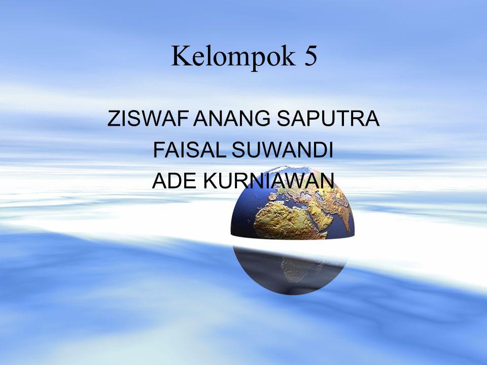 Kelompok 5 ZISWAF ANANG SAPUTRA FAISAL SUWANDI ADE KURNIAWAN