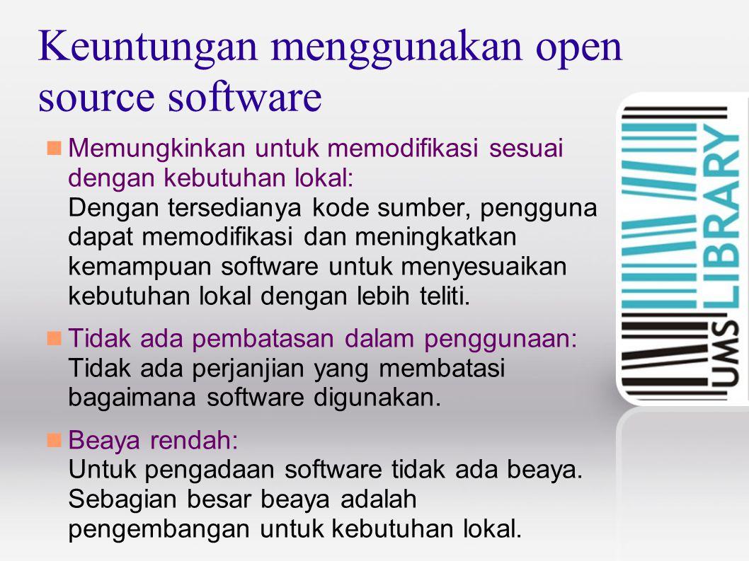 Keuntungan menggunakan open source software Memungkinkan untuk memodifikasi sesuai dengan kebutuhan lokal: Dengan tersedianya kode sumber, pengguna dapat memodifikasi dan meningkatkan kemampuan software untuk menyesuaikan kebutuhan lokal dengan lebih teliti.