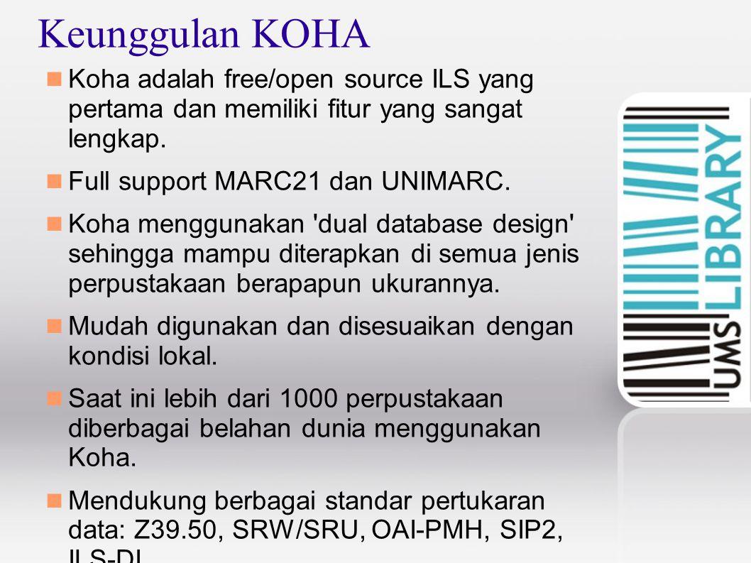 Keunggulan KOHA Koha adalah free/open source ILS yang pertama dan memiliki fitur yang sangat lengkap. Full support MARC21 dan UNIMARC. Koha menggunaka