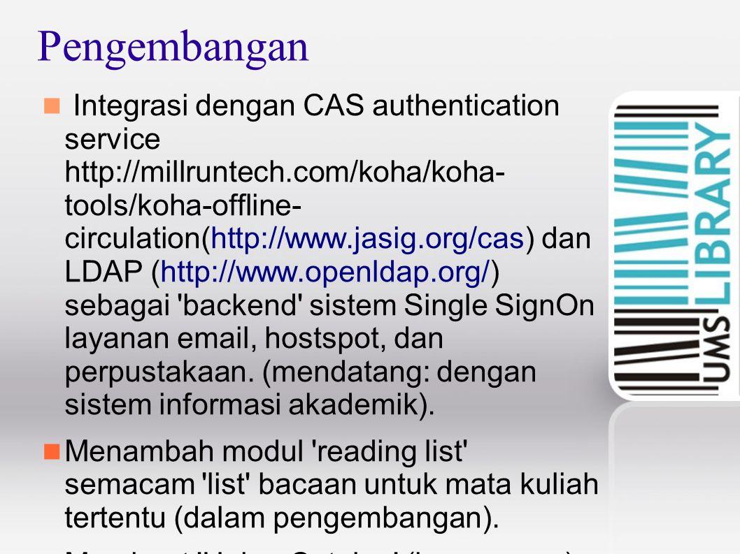 Pengembangan Integrasi dengan CAS authentication service http://millruntech.com/koha/koha- tools/koha-offline- circulation(http://www.jasig.org/cas) dan LDAP (http://www.openldap.org/) sebagai backend sistem Single SignOn layanan email, hostspot, dan perpustakaan.