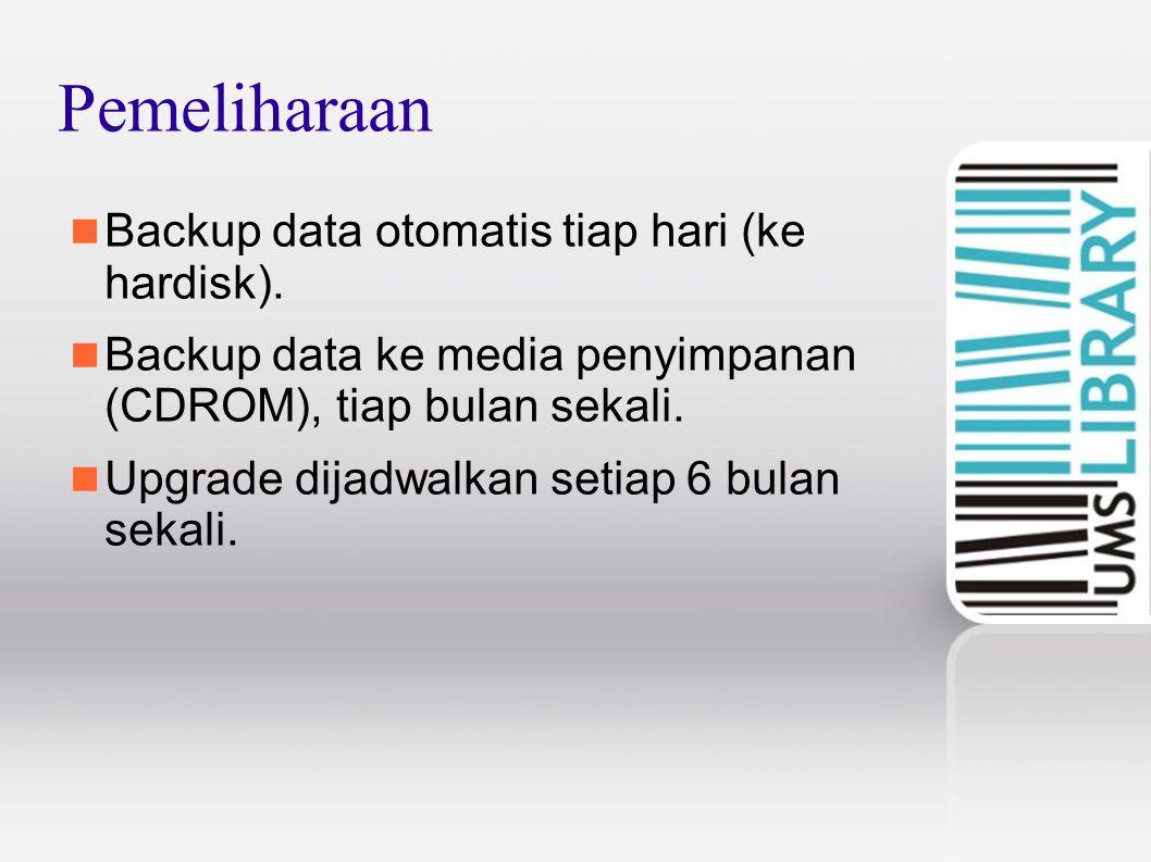 Pemeliharaan Backup data otomatis tiap hari (ke hardisk). Backup data ke media penyimpanan (CDROM), tiap bulan sekali. Upgrade dijadwalkan setiap 6 bu
