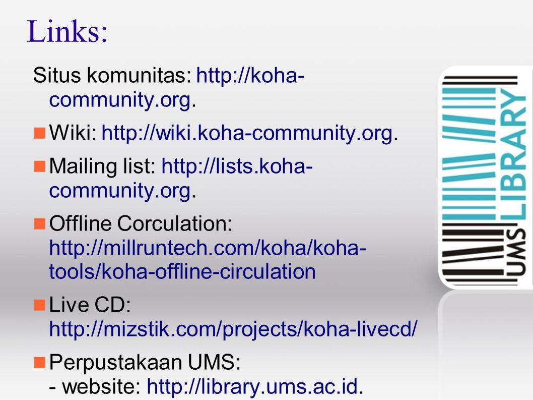 Links: Situs komunitas: http://koha- community.org. Wiki: http://wiki.koha-community.org. Mailing list: http://lists.koha- community.org. Offline Corc