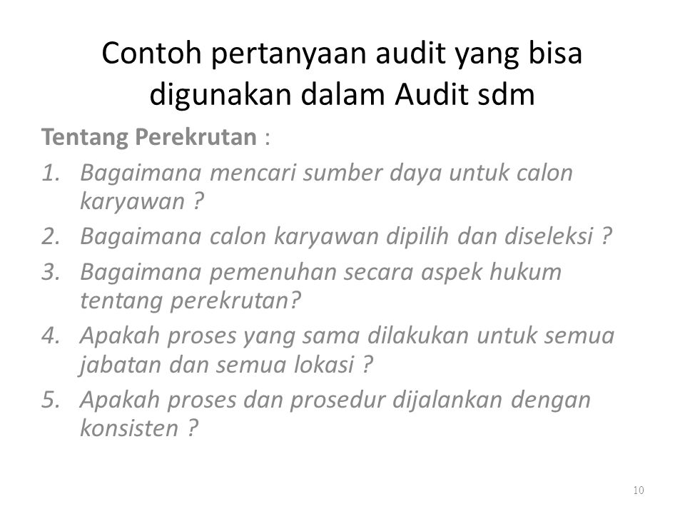 Contoh pertanyaan audit yang bisa digunakan dalam Audit sdm Tentang Perekrutan : 1.Bagaimana mencari sumber daya untuk calon karyawan ? 2.Bagaimana ca