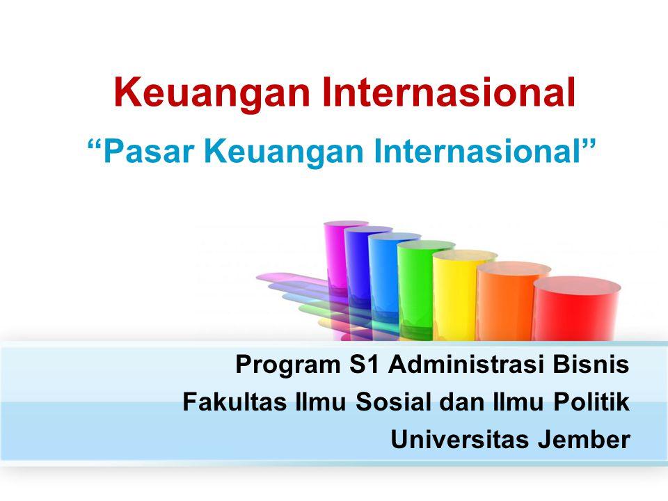 """Keuangan Internasional Program S1 Administrasi Bisnis Fakultas Ilmu Sosial dan Ilmu Politik Universitas Jember """"Pasar Keuangan Internasional"""""""