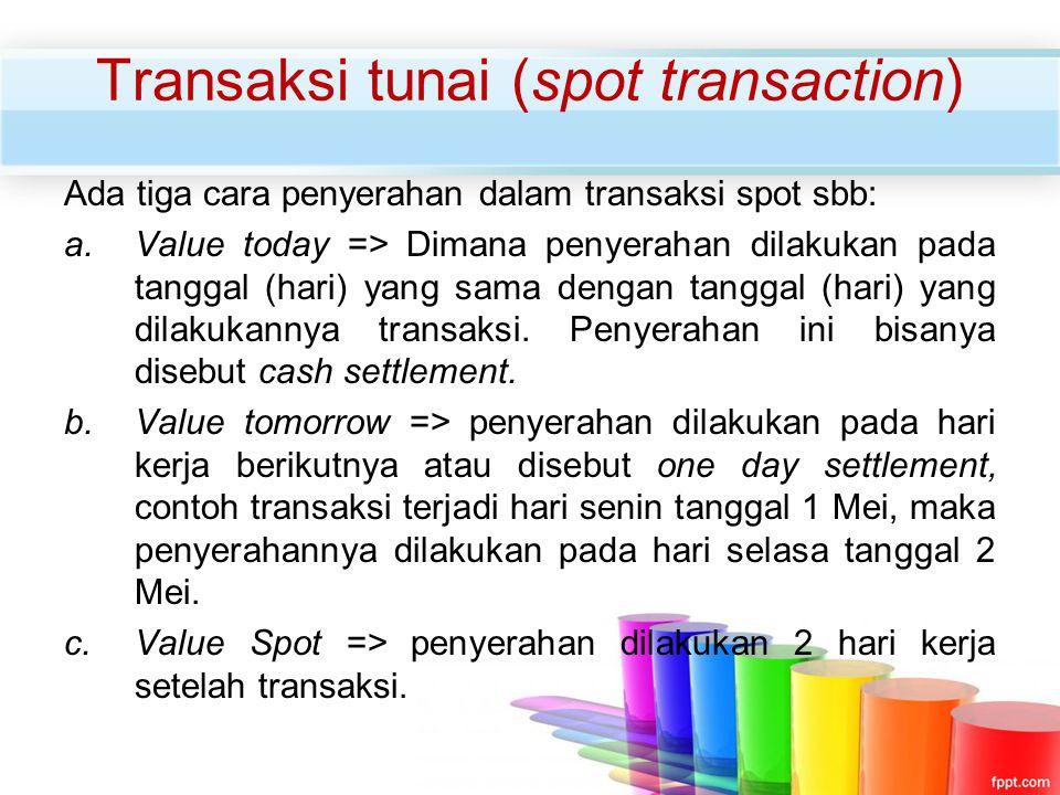 Ada tiga cara penyerahan dalam transaksi spot sbb: a.Value today => Dimana penyerahan dilakukan pada tanggal (hari) yang sama dengan tanggal (hari) ya