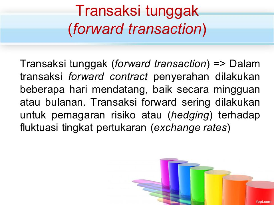 Transaksi tunggak (forward transaction) => Dalam transaksi forward contract penyerahan dilakukan beberapa hari mendatang, baik secara mingguan atau bu